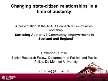Changing state-citizen relationships in a time of austerity A presentation at the AHRC Connected Communities workshop, 'Softening Austerity? Community.