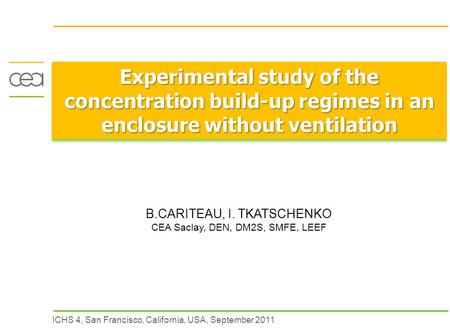 ICHS 4, San Francisco, California, USA, September 2011 Experimental study of the concentration build-up regimes in an enclosure without ventilation B.CARITEAU,