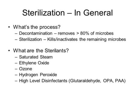 Sterilization – In General What's the process? –Decontamination – removes > 80% of microbes –Sterilization – Kills/inactivates the remaining microbes What.