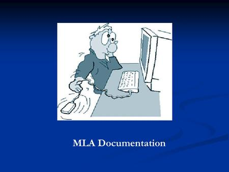 MLA Documentation. Citation AND Documentation A citation is a <strong>formal</strong> description of an information source, giving all the information needed for a reader.