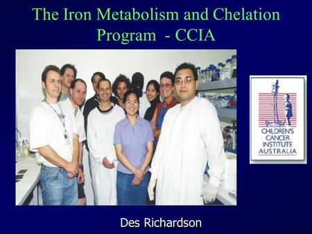 The Iron Metabolism and Chelation Program - CCIA Des Richardson.