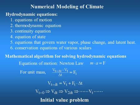 Numerical Modeling of Climate Hydrodynamic equations: 1. equations of motion 2. thermodynamic equation 3. continuity equation 4. equation of state 5. equations.