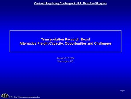 Cost and Regulatory Challenges to U.S. Short Sea Shipping PFRA Paul F. Richardson Associates, Inc. 1 Transportation Research Board Alternative Freight.
