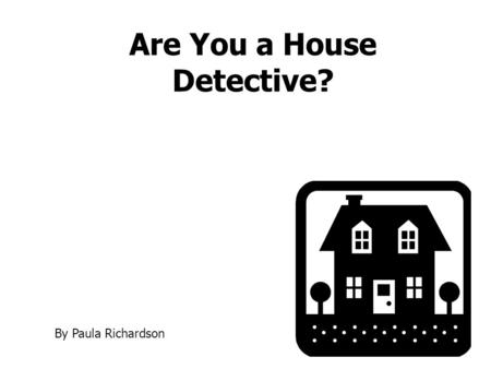 Are You a House Detective? By Paula Richardson. Edwardian houses Although a short period in building terms (1901–1914), the Edwardian house is a feature.