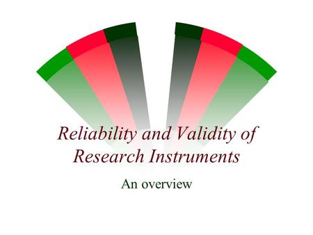 Reliability and Validity of Research Instruments An overview.