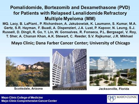 Mayo Clinic College of Medicine Mayo Clinic Comprehensive Cancer Center Scottsdale, Arizona Rochester, Minnesota Jacksonville, Florida Pomalidomide, Bortezomib.