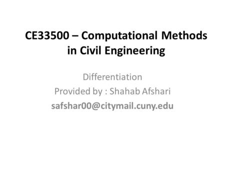 CE33500 – Computational Methods in Civil Engineering Differentiation Provided by : Shahab Afshari