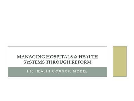 THE HEALTH COUNCIL MODEL MANAGING HOSPITALS & HEALTH SYSTEMS THROUGH REFORM.