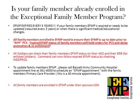 Is your family member already enrolled in the Exceptional Family Member Program? EFMP EXPIRES EVERY 3 YEARS!!! If your family members EFMP is expired or.