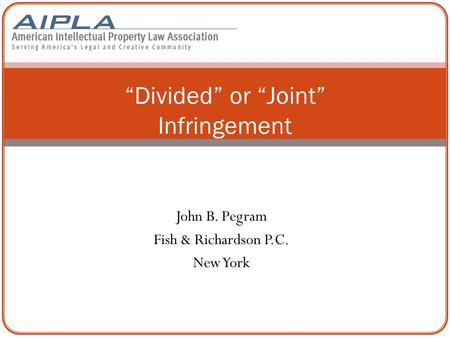 "John B. Pegram Fish & Richardson P.C. New York ""Divided"" or ""Joint"" Infringement."