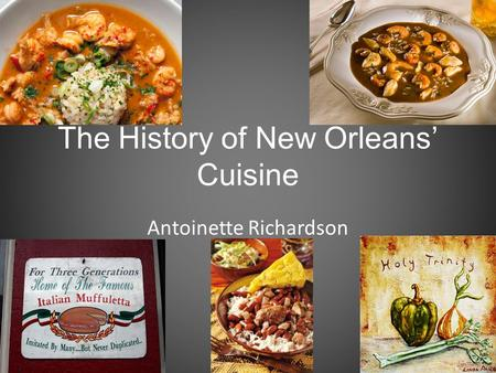 The History of New Orleans' Cuisine Antoinette Richardson.