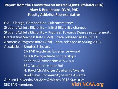 Report from the Committee on Intercollegiate Athletics (CIA) Mary K Boudreaux, DVM, PhD Faculty Athletics Representative CIA – Charge, Composition, Subcommittees.