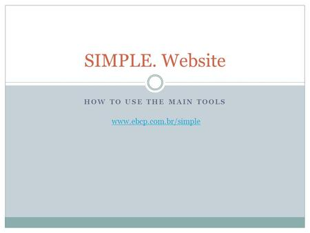 HOW TO USE THE MAIN TOOLS SIMPLE. Website www.ebcp.com.br/simple.