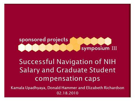Successful Navigation of NIH Salary and Graduate Student compensation caps Kamala Upadhyaya, Donald Hammer and Elizabeth Richardson 02.18.2010.