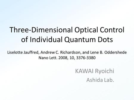 Three-Dimensional Optical Control of Individual Quantum Dots Liselotte Jauffred, Andrew C. Richardson, and Lene B. Oddershede Nano Lett. 2008, 10, 3376-3380.