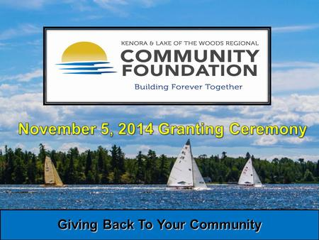 Giving Back To Your Community. November 5, 2014 Granting Ceremony Sponsors Peter Kirby, LLB.