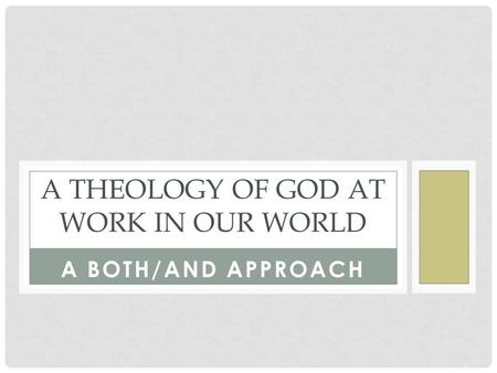 A BOTH/AND APPROACH A THEOLOGY OF GOD AT WORK IN OUR WORLD.