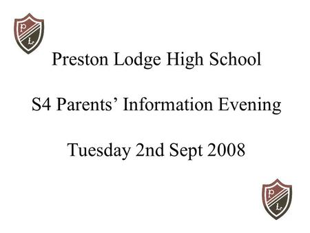Preston Lodge High School S4 Parents' Information Evening Tuesday 2nd Sept 2008.