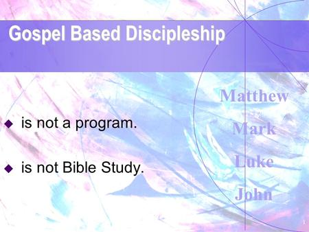 Gospel Based Discipleship 1  is not a program.  is not Bible Study. Matthew Mark Luke John.