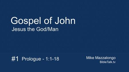 Mike Mazzalongo BibleTalk.tv Gospel of John Jesus the God/Man Prologue - 1:1-18 #1.
