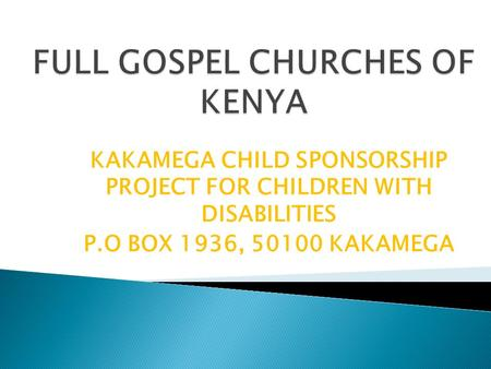 KAKAMEGA CHILD SPONSORSHIP PROJECT FOR CHILDREN WITH DISABILITIES P.O BOX 1936, 50100 KAKAMEGA.
