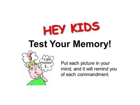 Test Your Memory! Opening Put each picture in your mind, and it will remind you of each commandment.
