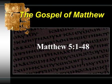 "The Gospel of Matthew Matthew 5:1-48. The Gospel of Matthew New People & Covenant: 5:1-16 The ""Blessed"" Character of those in the kingdom People of Salt."
