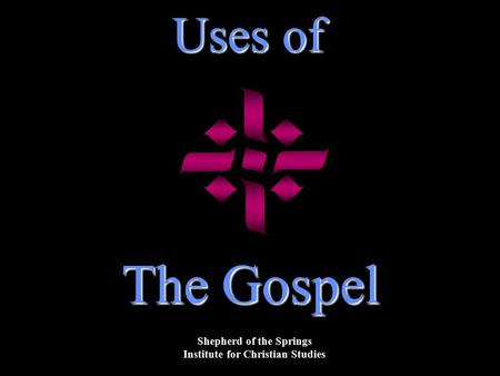 Uses of The Gospel Shepherd of the Springs Institute for Christian Studies.