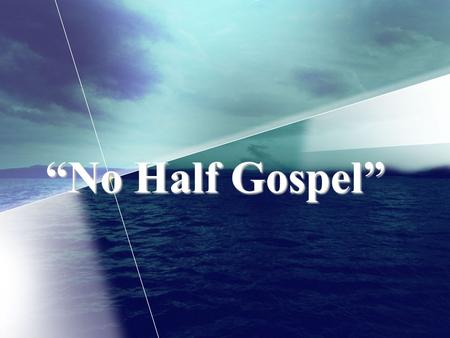 """No Half Gospel"". What is the State of the Gospel? the Gospel is just fine!"