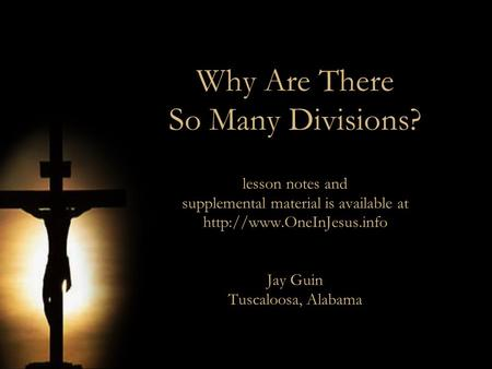 Why Are There So Many Divisions? lesson notes and supplemental material is available at  Jay Guin Tuscaloosa, Alabama.