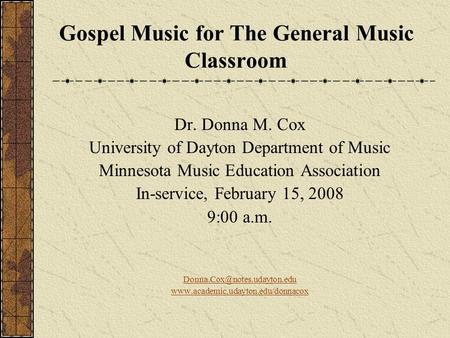 Gospel Music for The General Music Classroom Dr. Donna M. Cox University of Dayton Department of Music Minnesota Music Education Association In-service,