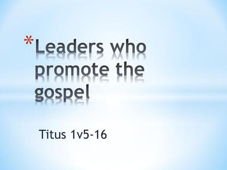 Titus 1v5-16. * We know what a good leader looks like * We know what it takes to be a good leader of we want to be one * We will know how to pray.