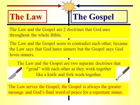 The LawThe Gospel The Law and the Gospel are 2 doctrines that God uses throughout the whole Bible. The Law and the Gospel seem to contradict each other,