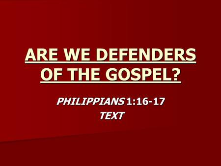 ARE WE DEFENDERS OF THE GOSPEL? PHILIPPIANS 1:16-17 TEXT.
