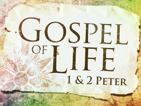 "Gospel of Life. Peter's Final Epistle ""I consider it right, as long as I am in this earthly dwelling, to stir you up by way of reminder, knowing that."