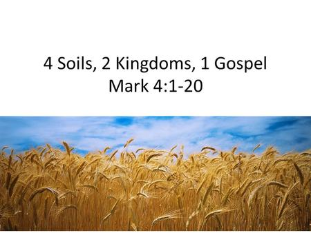 4 Soils, 2 Kingdoms, 1 Gospel Mark 4:1-20. People came to Jesus  Healing  Physical  Spiritual  Hearers  Taught  Trap.