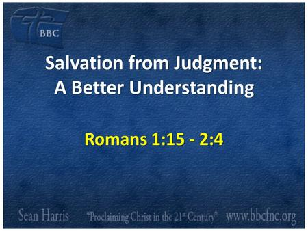 Salvation from Judgment: A Better Understanding Romans 1:15 - 2:4.