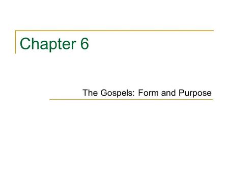 Chapter 6 The Gospels: Form and Purpose. Key Topics/Themes The similarity of the Synoptic Gospels The uniqueness of the Gospel of John The diverse views.