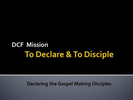 DCF Mission.  Vision is not a number or a building. They help us accelerate in the mission.  Vision is how God sees His Church seeking to do His Mission.