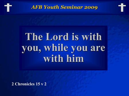 © 2003 By Default! A Free sample background from www.powerpointbackgrounds.com Slide 1 AFB Youth Seminar 2009 The Lord is with you, while you are with.