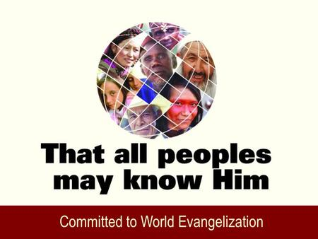 Committed to World Evangelization. Romans 15:8-21 8 Now I say that Jesus Christ has become a servant to the circumcision for the truth of God, to confirm.
