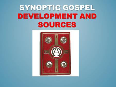 "SYNOPTIC GOSPEL DEVELOPMENT AND SOURCES. SYNOPTIC GOSPEL SOURCE DEVELOPMENT Mark (70 C.E.) First Gospel written- The ""synoptic"" prototype Short independent."
