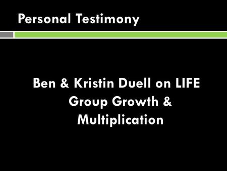 Personal Testimony Ben & Kristin Duell on LIFE Group Growth & Multiplication.