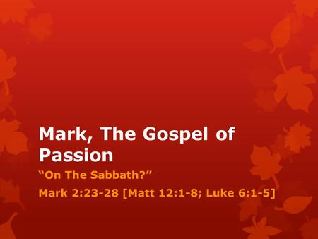 "Mark, The Gospel of Passion ""On The Sabbath?"" Mark 2:23-28 [Matt 12:1-8; Luke 6:1-5]"