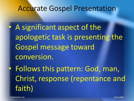 Accurate Gospel Presentation A significant aspect of the apologetic task is presenting the Gospel message toward conversion. Follows this pattern: God,