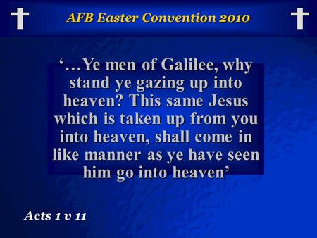 © 2003 By Default! A Free sample background from www.powerpointbackgrounds.com Slide 1 AFB Easter Convention 2010 '…Ye men of Galilee, why stand ye gazing.