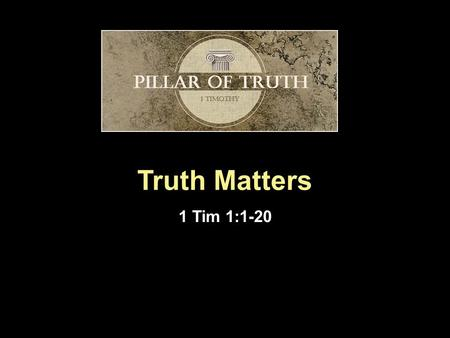 "Truth Matters 1 Tim 1:1-20. Introduction  ""...union with Christ consists in the most intimate communication with him, in having him before our eyes and."