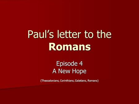 Paul's letter to the Romans Episode 4 A New Hope (Thessalonians, Corinthians, Galatians, Romans)