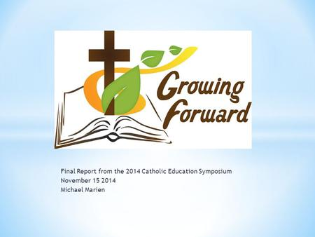 Final Report from the 2014 Catholic Education Symposium November 15 2014 Michael Marien.