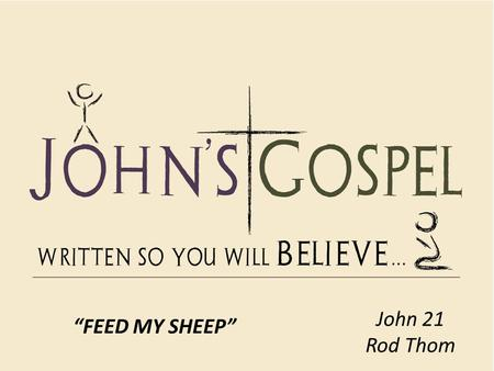 "John 21 Rod Thom ""FEED MY SHEEP""."